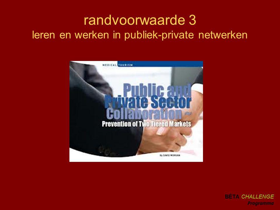 randvoorwaarde 3 leren en werken in publiek-private netwerken