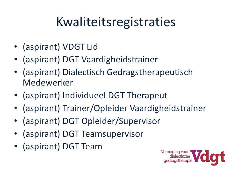 Kwaliteitsregistraties (aspirant) VDGT Lid (aspirant) DGT Vaardigheidstrainer (aspirant) Dialectisch Gedragstherapeutisch Medewerker (aspirant) Individueel DGT Therapeut (aspirant) Trainer/Opleider Vaardigheidstrainer (aspirant) DGT Opleider/Supervisor (aspirant) DGT Teamsupervisor (aspirant) DGT Team