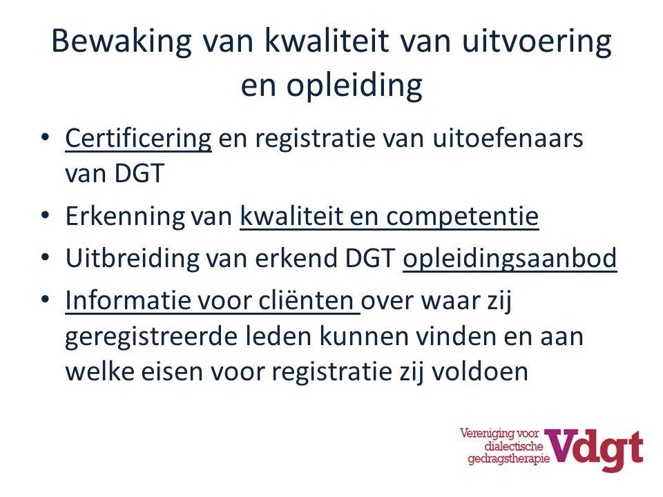 Bewaking van kwaliteit van uitvoering en opleiding Certificering en registratie van uitoefenaars van DGT Erkenning van kwaliteit en competentie Uitbreiding van erkend DGT opleidingsaanbod Informatie voor cliënten over waar zij geregistreerde leden kunnen vinden en aan welke eisen voor registratie zij voldoen