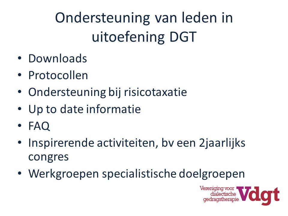 Ondersteuning van leden in uitoefening DGT Downloads Protocollen Ondersteuning bij risicotaxatie Up to date informatie FAQ Inspirerende activiteiten, bv een 2jaarlijks congres Werkgroepen specialistische doelgroepen