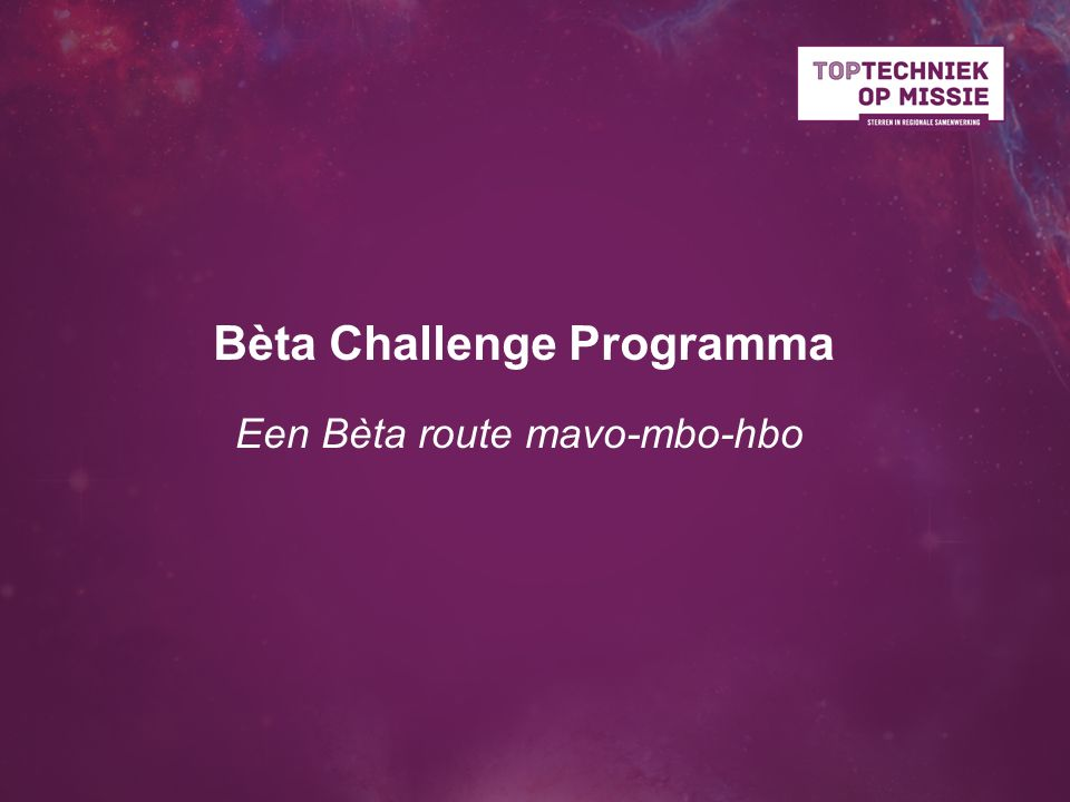 Bèta Challenge Programma Een Bèta route mavo-mbo-hbo