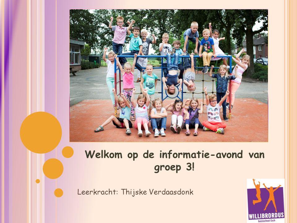 Welkom op de informatie-avond van groep 3! Leerkracht: Thijske Verdaasdonk