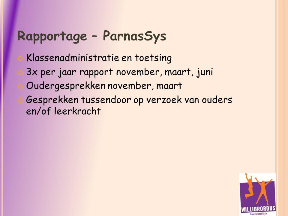 Rapportage – ParnasSys Klassenadministratie en toetsing 3x per jaar rapport november, maart, juni Oudergesprekken november, maart Gesprekken tussendoor op verzoek van ouders en/of leerkracht