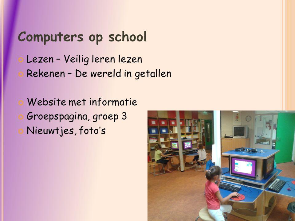 Computers op school Lezen – Veilig leren lezen Rekenen – De wereld in getallen Website met informatie Groepspagina, groep 3 Nieuwtjes, foto's