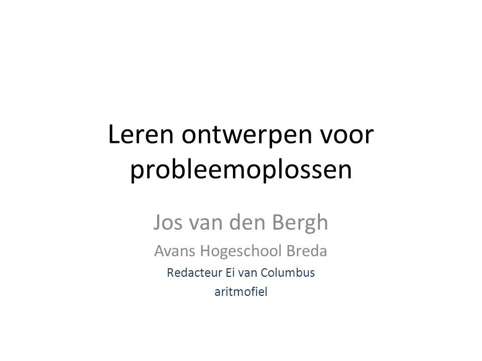 Leren ontwerpen voor probleemoplossen Jos van den Bergh Avans Hogeschool Breda Redacteur Ei van Columbus aritmofiel