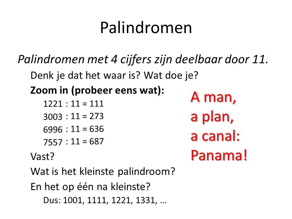 Palindromen Palindromen met 4 cijfers zijn deelbaar door 11. Denk je dat het waar is? Wat doe je? Zoom in (probeer eens wat): 1221 3003 6996 7557 Vast