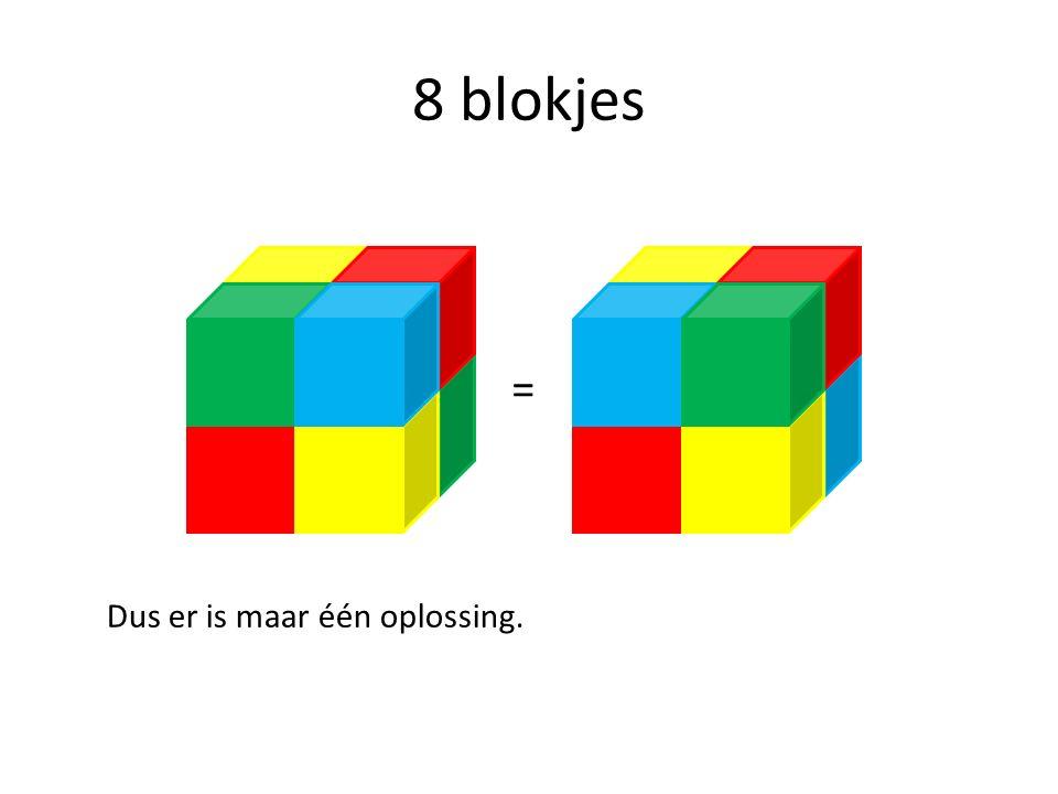 = 8 blokjes Dus er is maar één oplossing.