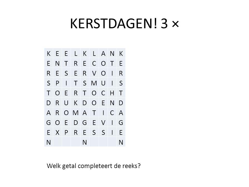 KERSTDAGEN! 3 × KEELKLANK ENTRECOTE RESERVOIR SPITSMUIS TOERTOCHT DRUKDOEND AROMATICA GOEDGEVIG EXPRESSIE NNN Welk getal completeert de reeks?