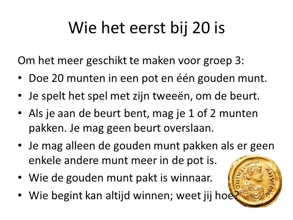 Wie het eerst bij 20 is Om het meer geschikt te maken voor groep 3: Doe 20 munten in een pot en één gouden munt. Je spelt het spel met zijn tweeën, om