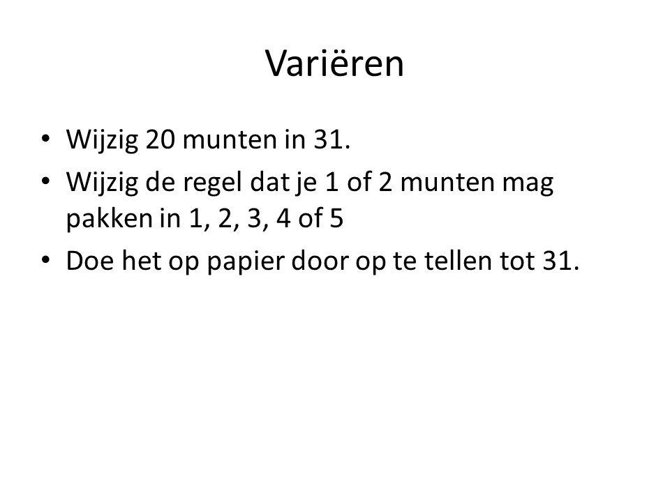 Variëren Wijzig 20 munten in 31. Wijzig de regel dat je 1 of 2 munten mag pakken in 1, 2, 3, 4 of 5 Doe het op papier door op te tellen tot 31.
