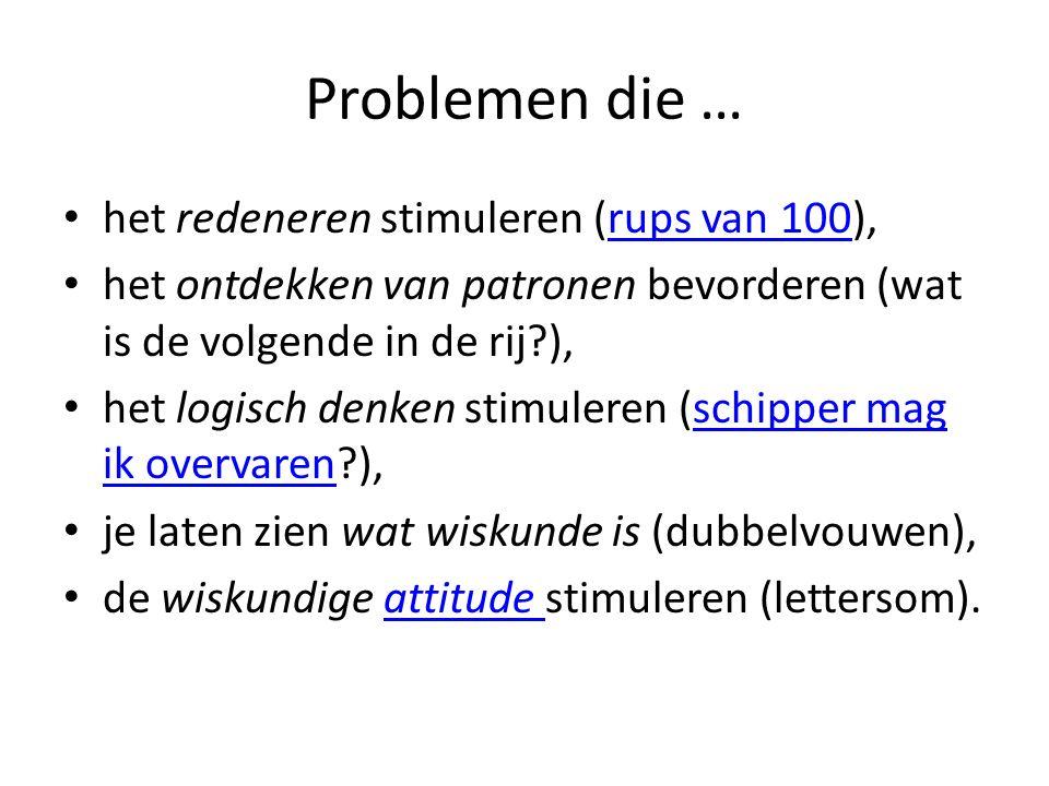 Problemen die … het redeneren stimuleren (rups van 100),rups van 100 het ontdekken van patronen bevorderen (wat is de volgende in de rij?), het logisc