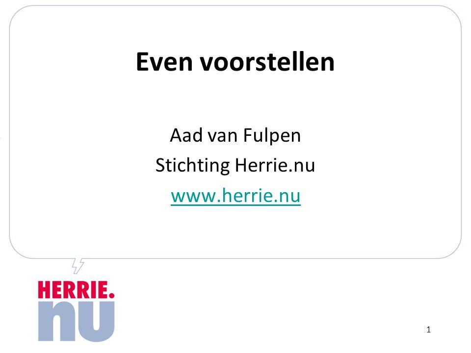 Even voorstellen Aad van Fulpen Stichting Herrie.nu www.herrie.nu 1