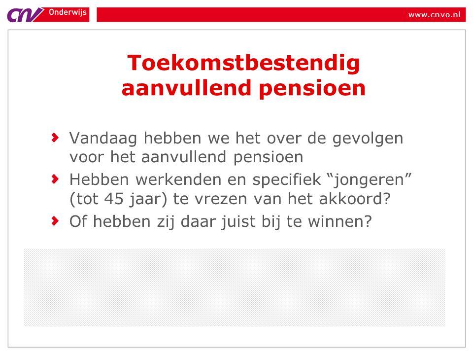 www.cnvo.nl Toekomstbestendig aanvullend pensioen Vandaag hebben we het over de gevolgen voor het aanvullend pensioen Hebben werkenden en specifiek jongeren (tot 45 jaar) te vrezen van het akkoord.