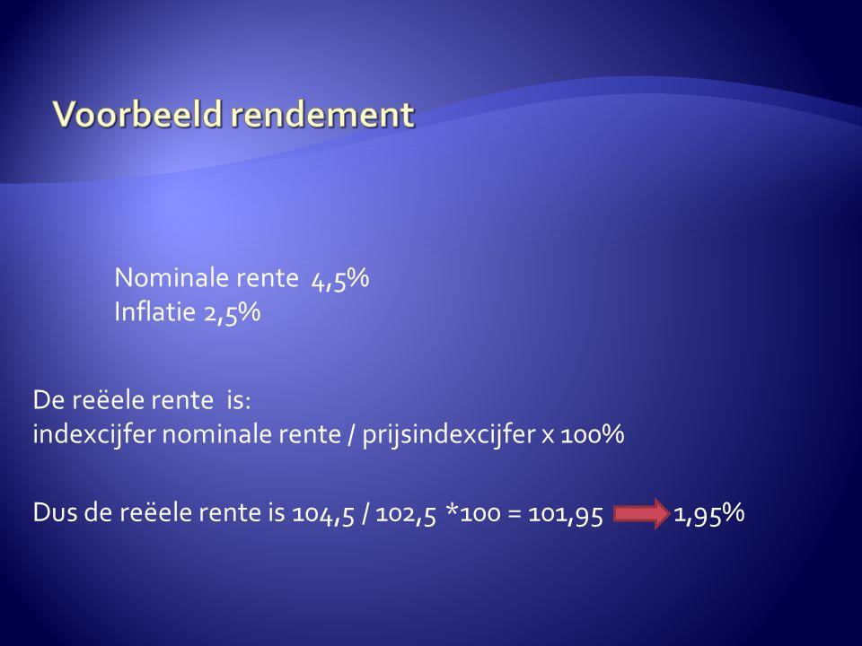 Nominale rente 4,5% Inflatie 2,5% Dus de reëele rente is 104,5 / 102,5 *100 = 101,95 1,95% De reëele rente is: indexcijfer nominale rente / prijsindexcijfer x 100%