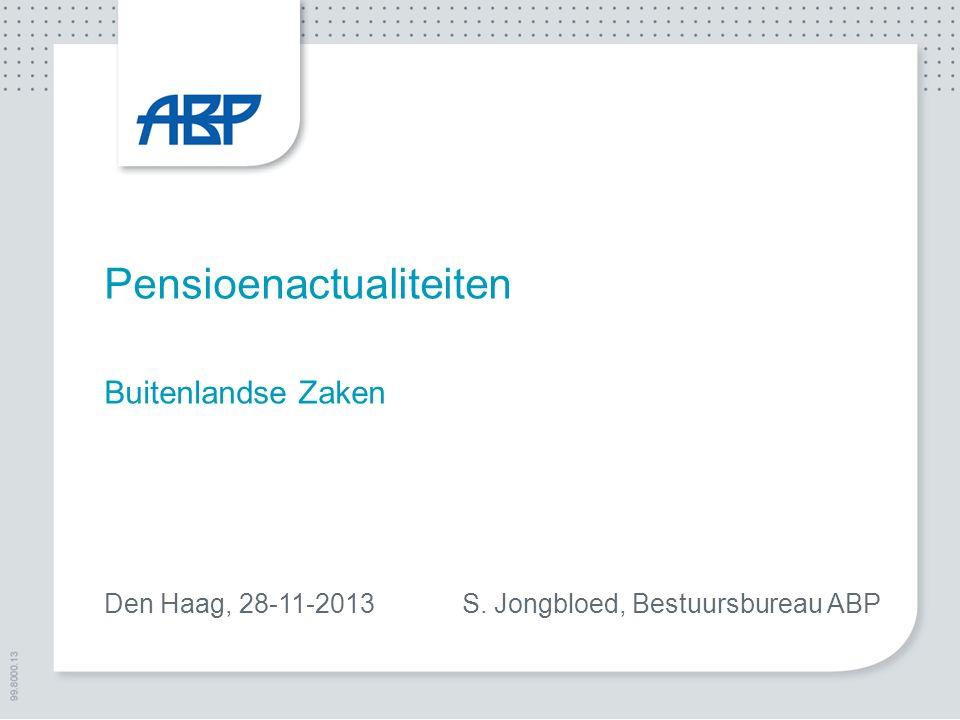 Pensioenactualiteiten Buitenlandse Zaken Den Haag, 28-11-2013 S. Jongbloed, Bestuursbureau ABP