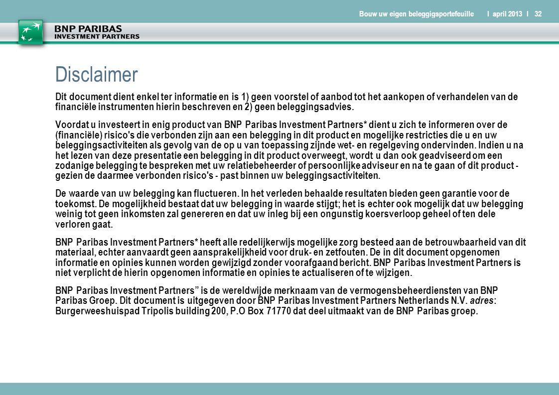 Bouw uw eigen beleggigsportefeuilleI april 2013 I32 Disclaimer Dit document dient enkel ter informatie en is 1) geen voorstel of aanbod tot het aankopen of verhandelen van de financiële instrumenten hierin beschreven en 2) geen beleggingsadvies.