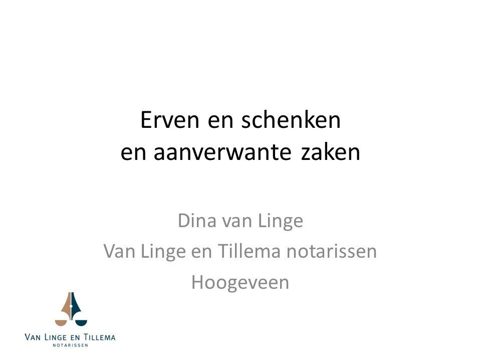 Erven en schenken en aanverwante zaken Dina van Linge Van Linge en Tillema notarissen Hoogeveen
