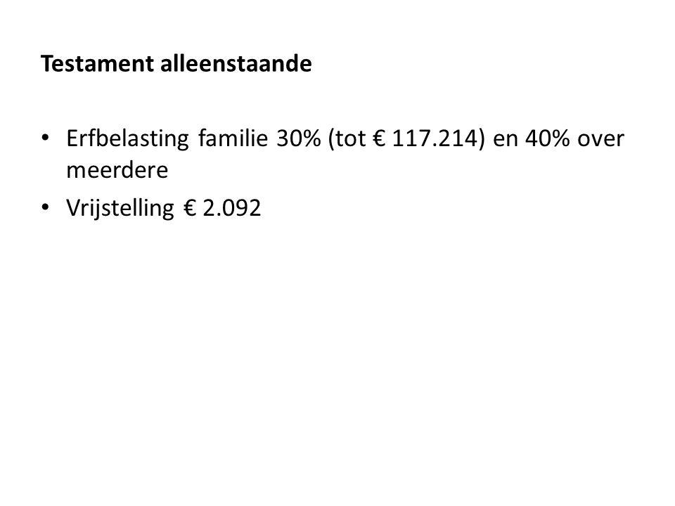 Testament alleenstaande Erfbelasting familie 30% (tot € 117.214) en 40% over meerdere Vrijstelling € 2.092