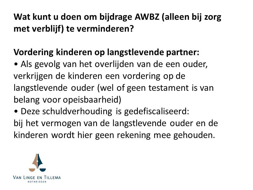 Wat kunt u doen om bijdrage AWBZ (alleen bij zorg met verblijf) te verminderen.