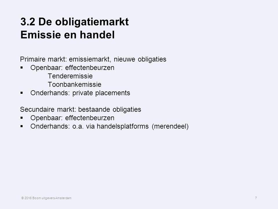 3.2 De obligatiemarkt Emissie en handel Primaire markt: emissiemarkt, nieuwe obligaties  Openbaar: effectenbeurzen Tenderemissie Toonbankemissie  On