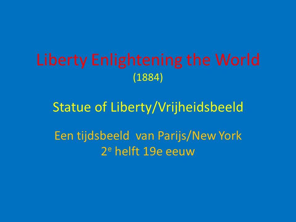 Liberty Enlightening the World (1884) Statue of Liberty/Vrijheidsbeeld Een tijdsbeeld van Parijs/New York 2 e helft 19e eeuw