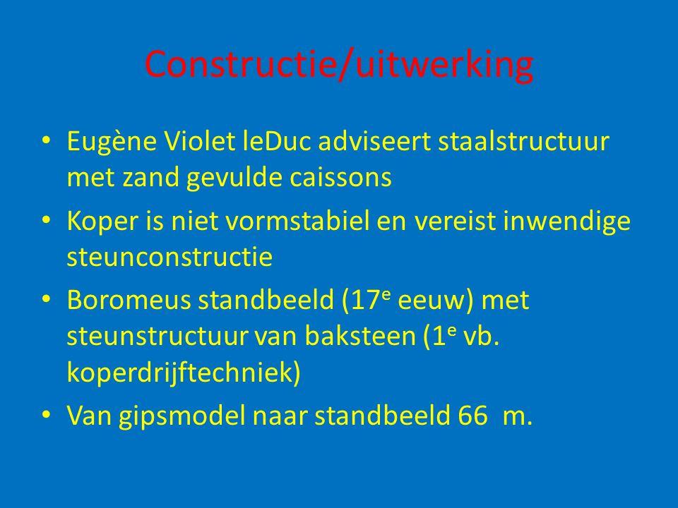 Constructie/uitwerking Eugène Violet leDuc adviseert staalstructuur met zand gevulde caissons Koper is niet vormstabiel en vereist inwendige steuncons
