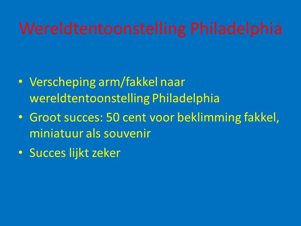 Wereldtentoonstelling Philadelphia Verscheping arm/fakkel naar wereldtentoonstelling Philadelphia Groot succes: 50 cent voor beklimming fakkel, miniat