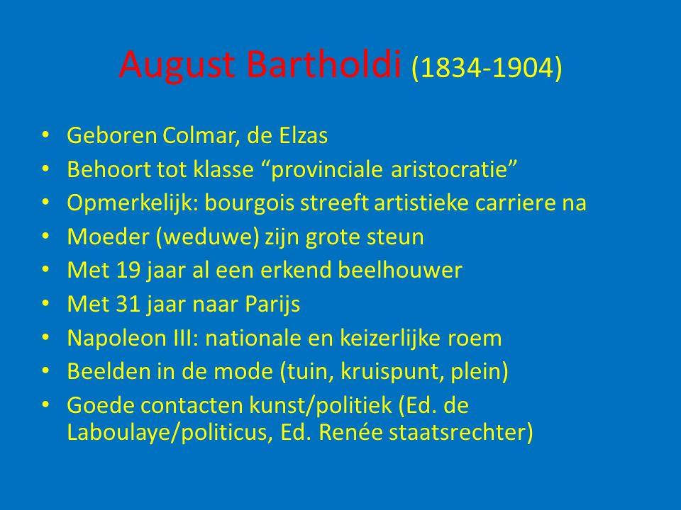 """August Bartholdi (1834-1904) Geboren Colmar, de Elzas Behoort tot klasse """"provinciale aristocratie"""" Opmerkelijk: bourgois streeft artistieke carriere"""