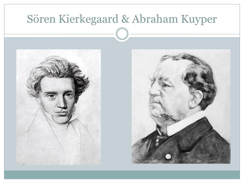 Sören Kierkegaard & Abraham Kuyper