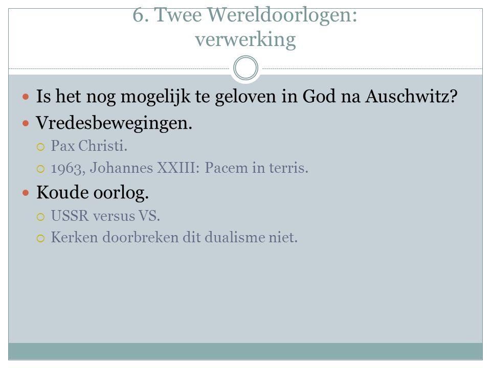 6. Twee Wereldoorlogen: verwerking Is het nog mogelijk te geloven in God na Auschwitz.