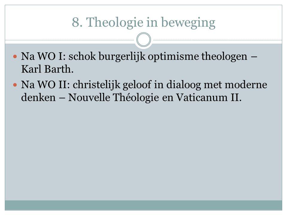 8. Theologie in beweging Na WO I: schok burgerlijk optimisme theologen – Karl Barth.