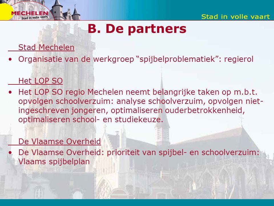 """B. De partners Stad Mechelen Organisatie van de werkgroep """"spijbelproblematiek"""": regierol Het LOP SO Het LOP SO regio Mechelen neemt belangrijke taken"""
