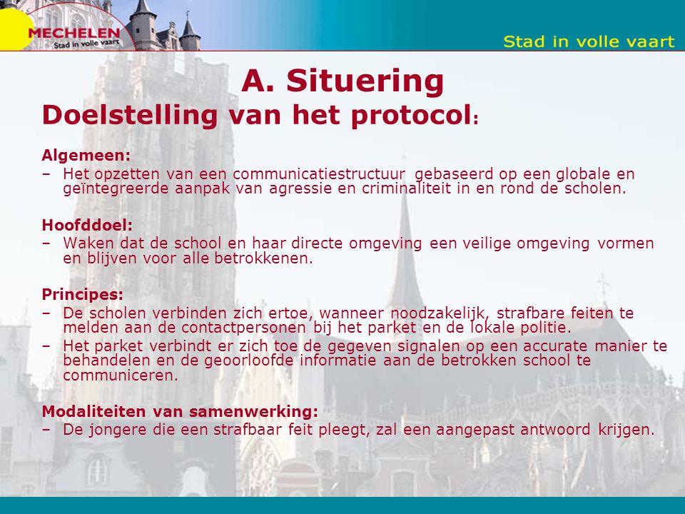A. Situering Doelstelling van het protocol : Algemeen: –Het opzetten van een communicatiestructuur gebaseerd op een globale en geïntegreerde aanpak va
