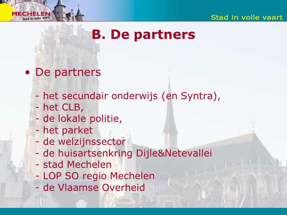 B. De partners De partners - het secundair onderwijs (en Syntra), - het CLB, - de lokale politie, - het parket - de welzijnssector - de huisartsenkrin