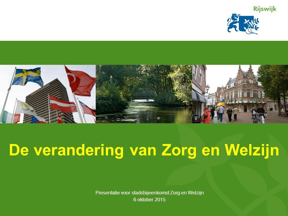 De verandering van Zorg en Welzijn Presentatie voor stadsbijeenkomst Zorg en Welzijn 6 oktober 2015