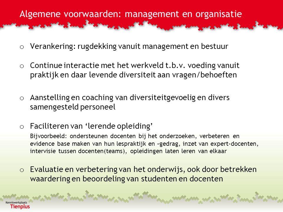Algemene voorwaarden: management en organisatie o Verankering: rugdekking vanuit management en bestuur o Continue interactie met het werkveld t.b.v.