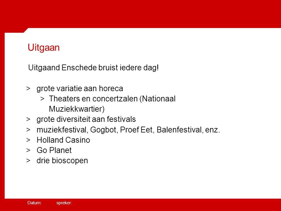 Datum: spreker: Uitgaan Uitgaand Enschede bruist iedere dag.