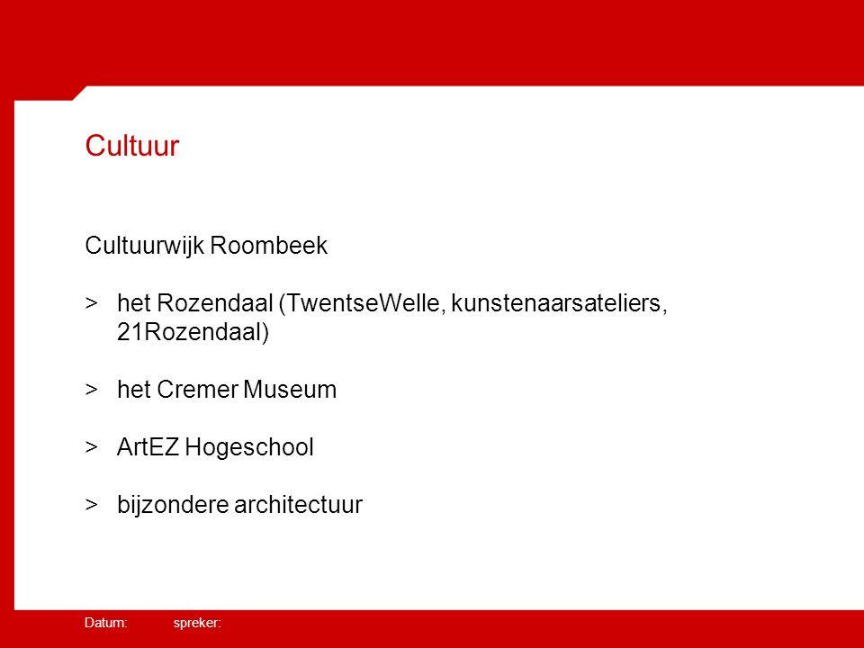 Datum: spreker: Cultuur Cultuurwijk Roombeek >het Rozendaal (TwentseWelle, kunstenaarsateliers, 21Rozendaal) >het Cremer Museum >ArtEZ Hogeschool >bijzondere architectuur