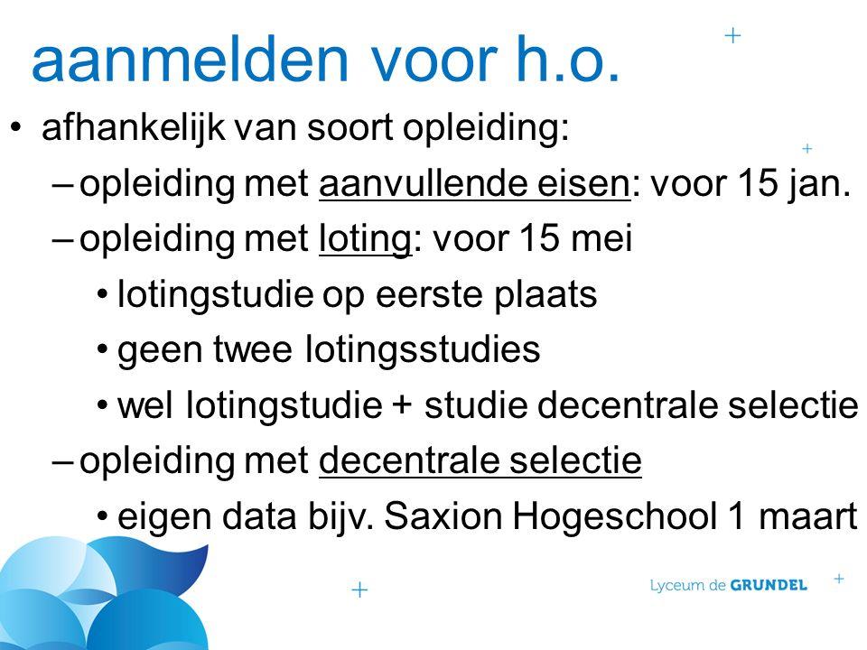 aanmelden voor h.o. afhankelijk van soort opleiding: –opleiding met aanvullende eisen: voor 15 jan.