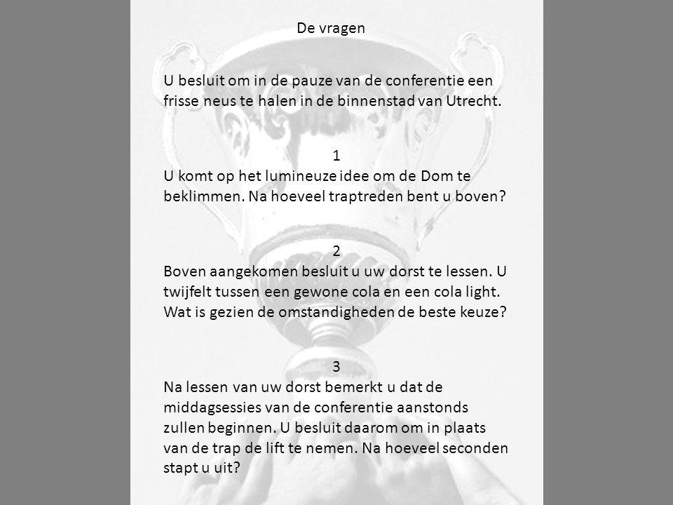 De vragen U besluit om in de pauze van de conferentie een frisse neus te halen in de binnenstad van Utrecht. 1 U komt op het lumineuze idee om de Dom