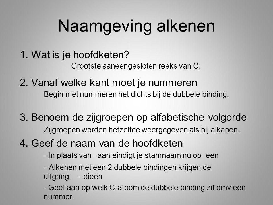 Naamgeving alkenen 1.Wat is je hoofdketen. Grootste aaneengesloten reeks van C.