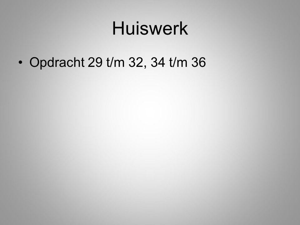 Huiswerk Opdracht 29 t/m 32, 34 t/m 36