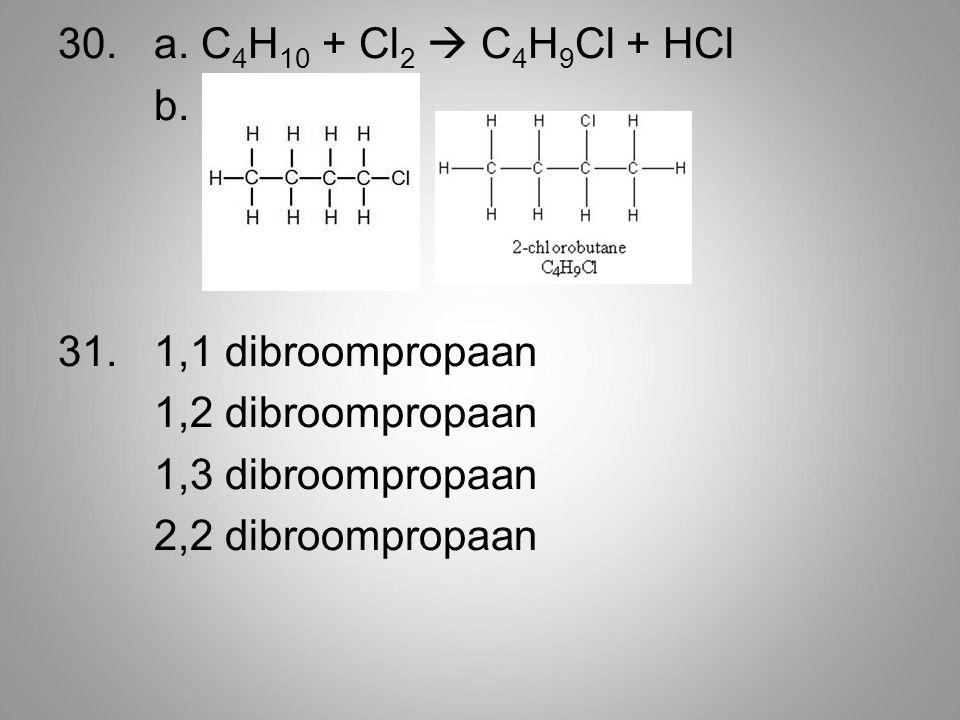 30.a. C 4 H 10 + Cl 2  C 4 H 9 Cl + HCl b. 31.