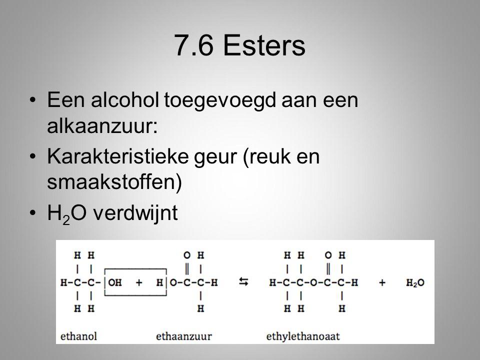 7.6 Esters Een alcohol toegevoegd aan een alkaanzuur: Karakteristieke geur (reuk en smaakstoffen) H 2 O verdwijnt