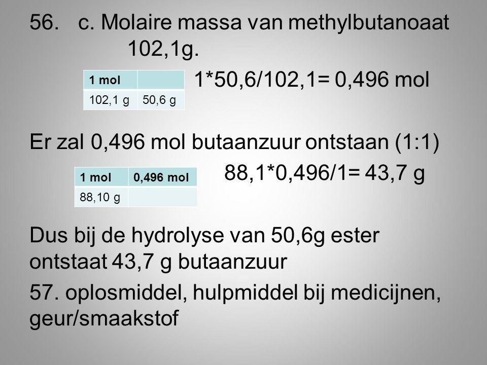 56.c.Molaire massa van methylbutanoaat 102,1g.