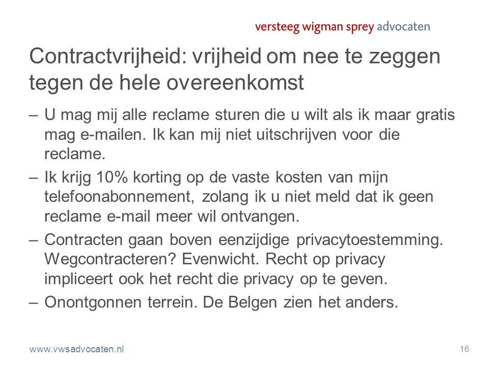 www.vwsadvocaten.nl 16 Contractvrijheid: vrijheid om nee te zeggen tegen de hele overeenkomst –U mag mij alle reclame sturen die u wilt als ik maar gr