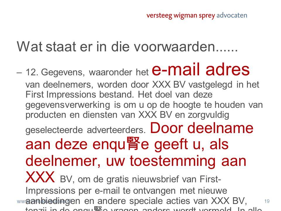 www.vwsadvocaten.nl 19 Wat staat er in die voorwaarden...... –12. Gegevens, waaronder het e-mail adres van deelnemers, worden door XXX BV vastgelegd i
