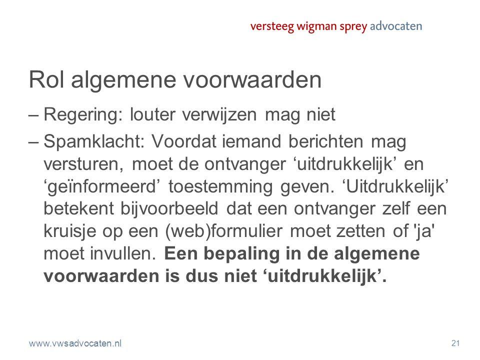 www.vwsadvocaten.nl 21 Rol algemene voorwaarden –Regering: louter verwijzen mag niet –Spamklacht: Voordat iemand berichten mag versturen, moet de ontv