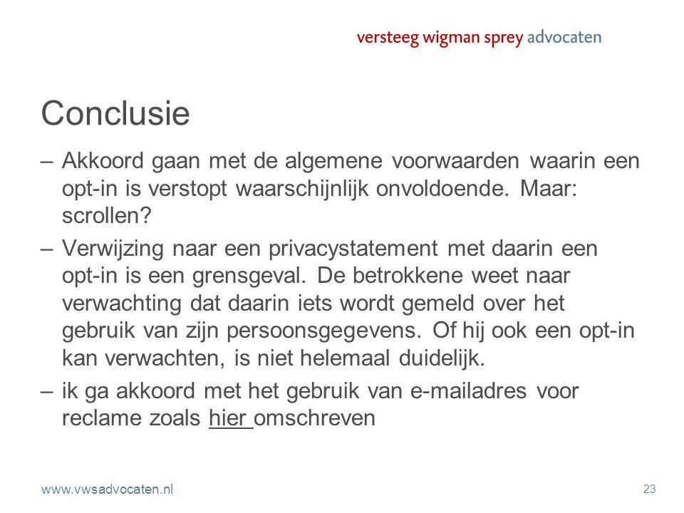 www.vwsadvocaten.nl 23 Conclusie –Akkoord gaan met de algemene voorwaarden waarin een opt-in is verstopt waarschijnlijk onvoldoende. Maar: scrollen? –