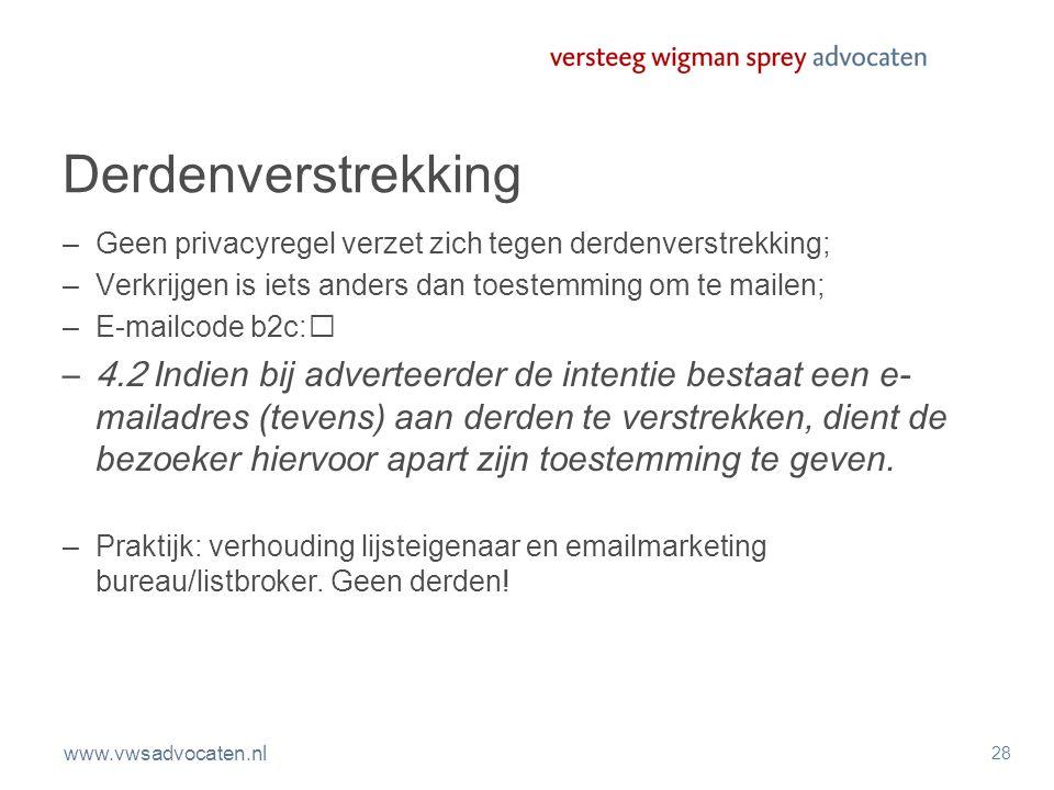 www.vwsadvocaten.nl 28 Derdenverstrekking –Geen privacyregel verzet zich tegen derdenverstrekking; –Verkrijgen is iets anders dan toestemming om te ma